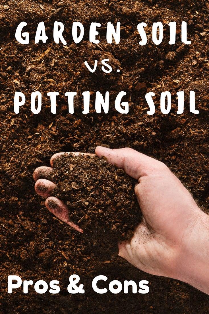 Garden Soil Vs. Potting Soil: Pros And Cons